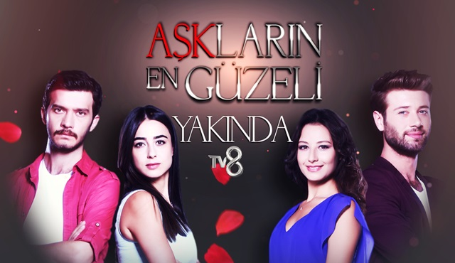 """TV8'den yeni günlük dizi: """"Aşkların En Güzeli"""""""