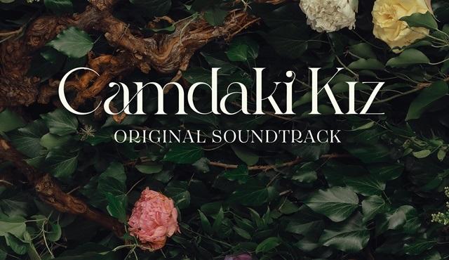 Camdaki Kız dizisinin soundtrack albümü dijital platformlarda yayınlandı!