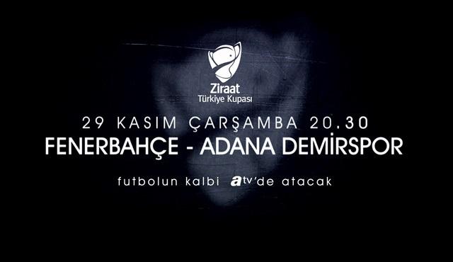Fenerbahçe - Adana Demirspor karşılaşması atv'de ekrana geliyor!