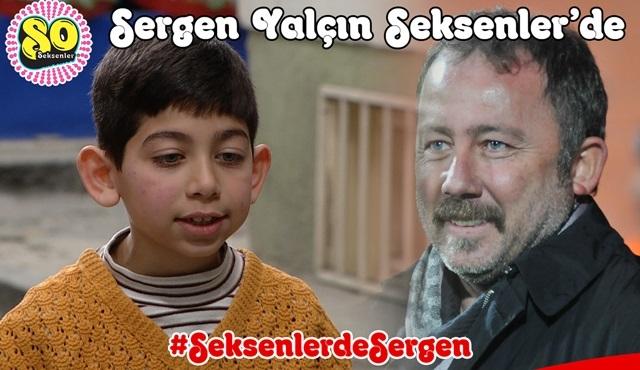 Sergen Yalçın, bu akşam Seksenler'de!