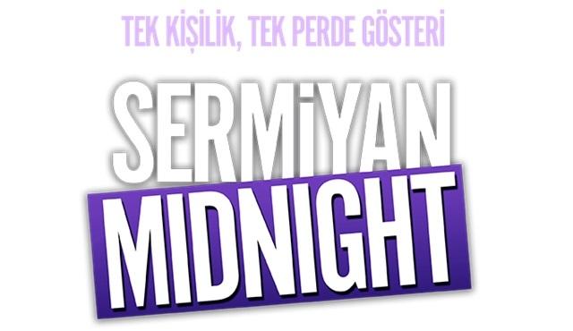 Sermiyan Midnight turnesi başlıyor!