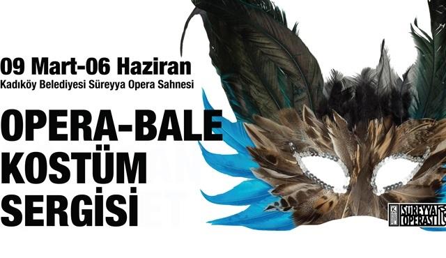 Opera-Bale Kostüm Sergisi, Kadıköy Belediyesi Süreyya Operası'nda sergileniyor!