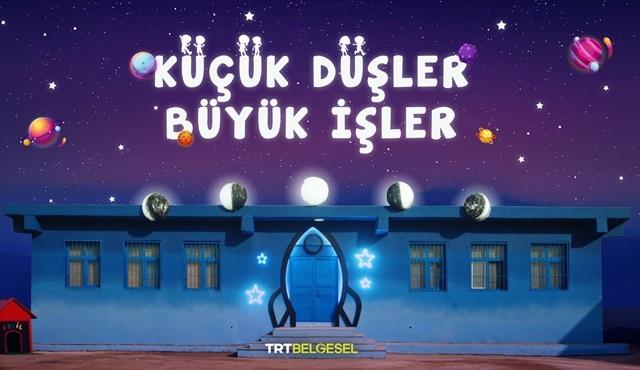 Küçük Düşler Büyük İşler belgeseli, TRT Belgesel'de ekrana gelecek!