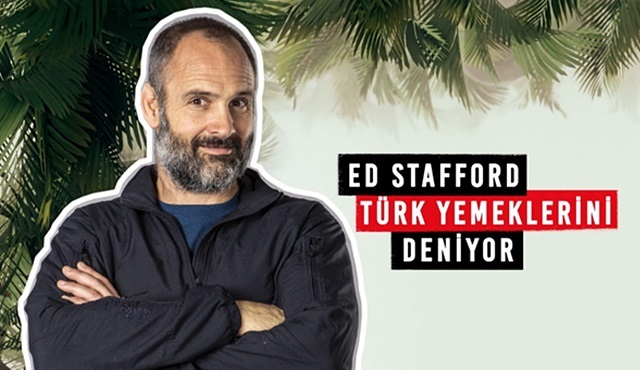 Hayatta kalma uzmanı Ed Stafford Türk yemeklerini denerse ne olur?