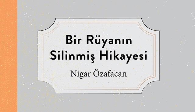 Nigar Özafacan'ın ''Bir Rüyanın Silinmiş Hikayesi'' adlı kitabı çıktı!