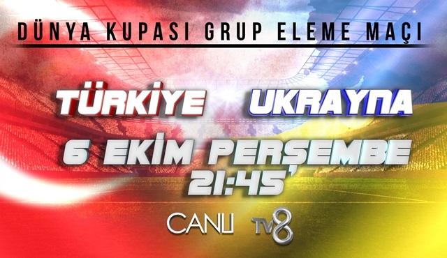 Türkiye - Ukrayna karşılaşması TV8'de ekrana geliyor!
