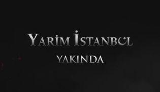 Yarim İstanbul'un ilk fragmanları görücüye çıktı!