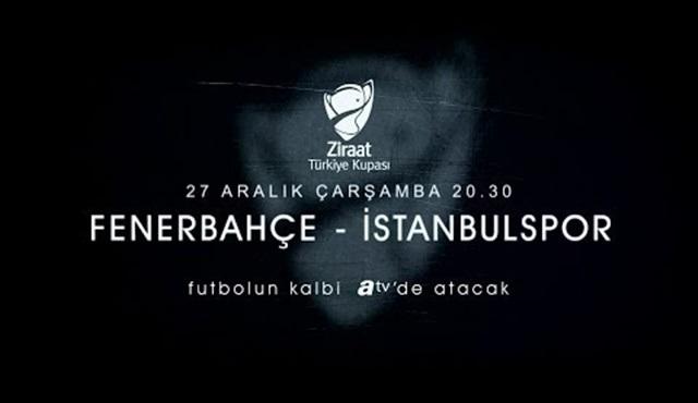 Fenerbahçe - İstanbulspor karşılaşması ATV'de ekrana gelecek!